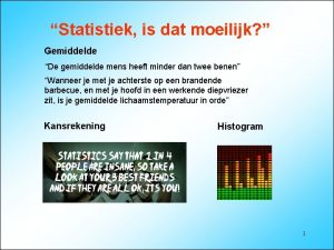 Statistiek is dat moeilijk Gemiddelde De gemiddelde mens