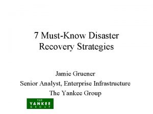 7 MustKnow Disaster Recovery Strategies Jamie Gruener Senior