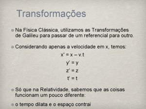 Transformaes Na Fsica Clssica utilizamos as Transformaes de