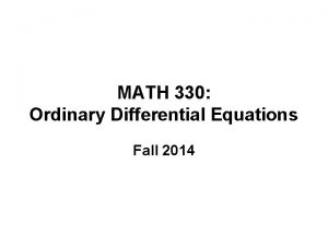 MATH 330 Ordinary Differential Equations Fall 2014 Course