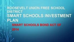 ROOSEVELT UNION FREE SCHOOL DISTRICT SMART SCHOOLS INVESTMENT