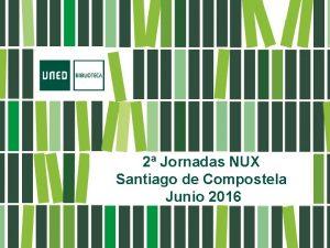 2 Jornadas NUX Santiago de Compostela Junio 2016