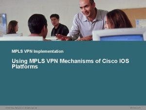 MPLS VPN Implementation Using MPLS VPN Mechanisms of