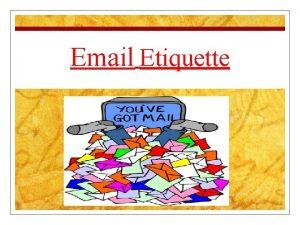 Email Etiquette Netiquette n Netiquette Network etiquette the