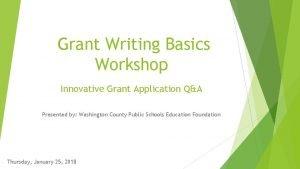 Grant Writing Basics Workshop Innovative Grant Application QA