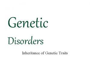 Genetic Disorders Inheritance of Genetic Traits Brief History