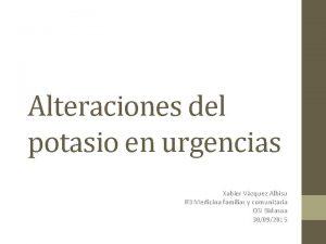 Alteraciones del potasio en urgencias Xabier Vzquez Albisu