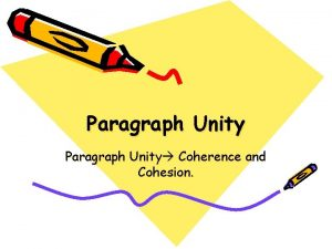 Paragraph Unity Coherence and Cohesion Coherence the ideas