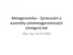 Metagenomika Zpracovn a assembly celometagenomovch shotgun dat Mgr