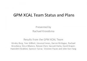 GPM XCAL Team Status and Plans Presented by