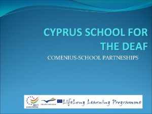CYPRUS SCHOOL FOR THE DEAF COMENIUSSCHOOL PARTNESHIPS CYPRUS