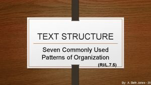 TEXT STRUCTURE Seven Commonly Used Patterns of Organization