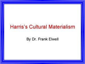 Harriss Cultural Materialism By Dr Frank Elwell Cultural