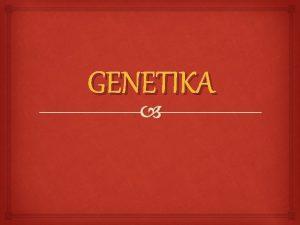 GENETIKA 2 1 MATERI GENETIKA Genetika kata serapan