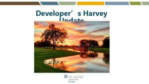 Developers Harvey Update Pomona Harvey August 24 th