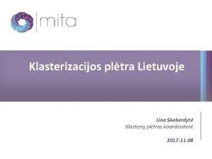 Klasterizacijos pltra Lietuvoje Lina Skeberdyt Klasteri pltros koordinator