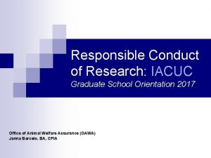 Responsible Conduct of Research IACUC Graduate School Orientation
