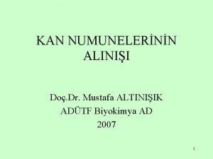 KAN NUMUNELERNN ALINII Do Dr Mustafa ALTINIIK ADTF
