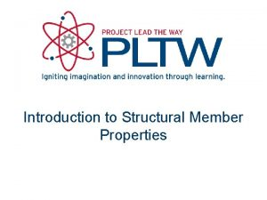 Introduction to Structural Member Properties Structural Member Properties