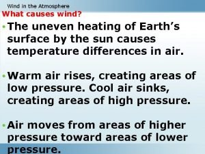Wind in the Atmosphere What causes wind The