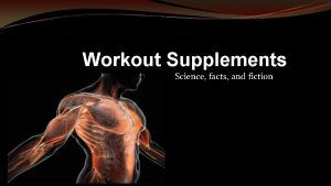 Workout Supplements Science facts and fiction The Science