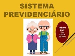 SISTEMA PREVIDENCIRIO Rosilane Brum Cler Cunha IPSJRJ O