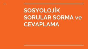 SOSYOLOJK SORULAR SORMA ve CEVAPLAMA Sosyolojik Sorular yi