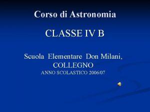 Corso di Astronomia CLASSE IV B Scuola Elementare