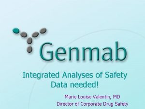 Integrated Analyses of Safety Data needed Marie Louise