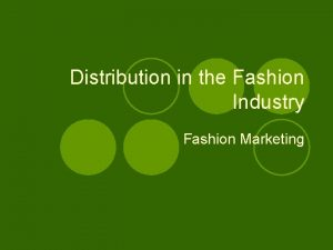 Distribution in the Fashion Industry Fashion Marketing Place