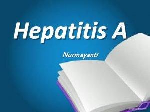Hepatitis A Nurmayanti Hepatitis adalah suatu penyakit peradangan