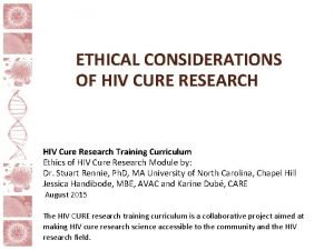 ETHICAL CONSIDERATIONS OF HIV CURE RESEARCH HIV Cure