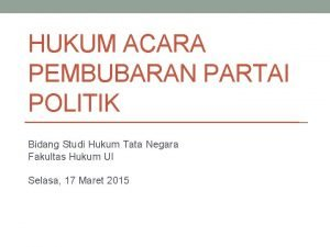 HUKUM ACARA PEMBUBARAN PARTAI POLITIK Bidang Studi Hukum