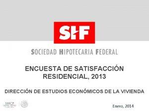 ENCUESTA DE SATISFACCIN RESIDENCIAL 2013 DIRECCIN DE ESTUDIOS