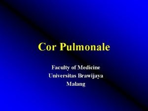 Cor Pulmonale Faculty of Medicine Universitas Brawijaya Malang