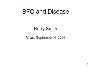 BFO and Disease Barry Smith Milan September 4