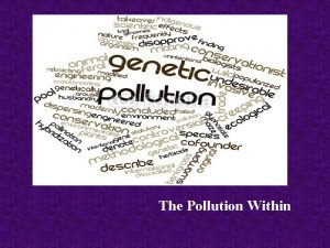 The Pollution Within Overview The Definition Genetic Engineering