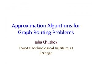 Approximation Algorithms for Graph Routing Problems Julia Chuzhoy