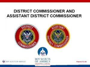 DISTRICT COMMISSIONER AND ASSISTANT DISTRICT COMMISSIONER The Commissioner
