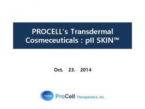 PROCELLs Transdermal Cosmeceuticals p II SKIN Oct 23