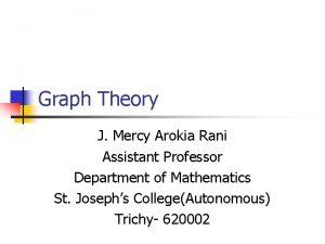 Graph Theory J Mercy Arokia Rani Assistant Professor