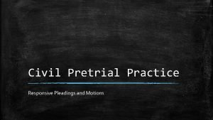 Civil Pretrial Practice Responsive Pleadings and Motions Introduction