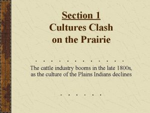 Section 1 Cultures Clash on the Prairie The