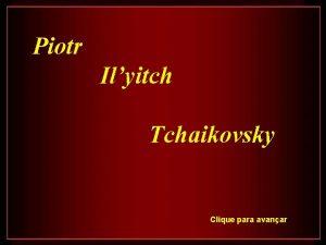 Piotr Ilyitch Tchaikovsky Clique para avanar Piotr Ilyitch