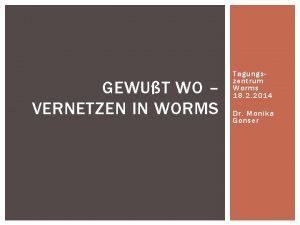 GEWUT WO VERNETZEN IN WORMS Tagungszentrum Worms 18