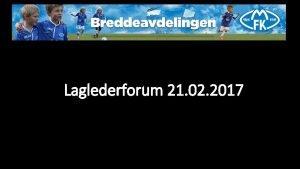 Laglederforum 21 02 2017 Organisasjon Administrativ leder Sportslig