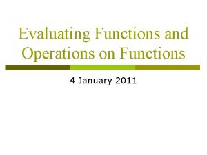 Evaluating Functions and Operations on Functions 4 January