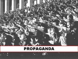 PROPAGANDA What is Propaganda Propaganda Political strategy to