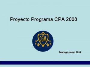 Proyecto Programa CPA 2008 Santiago mayo 2008 Misin
