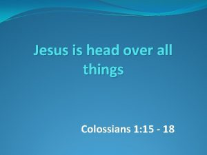 Jesus is head over all things Colossians 1